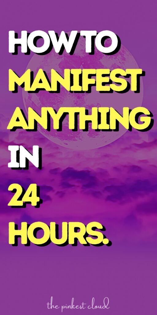 How To Manifest Anything Overnight In 24 Hours