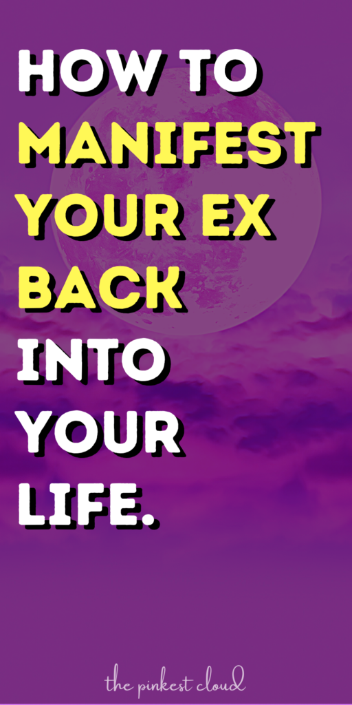 How To Manifest Your Ex Back Into Your Life (Law of Attraction)