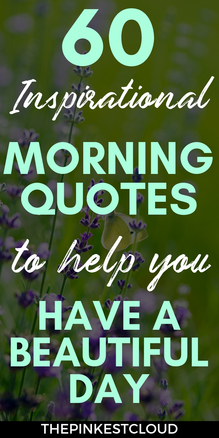 60 Inspirational Good Morning Quotes To Start Your Day Off Right