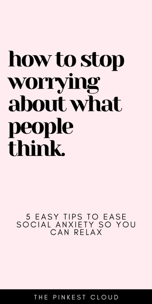 How To Not Care What People Think (Social Anxiety & Self-Esteem Tips)